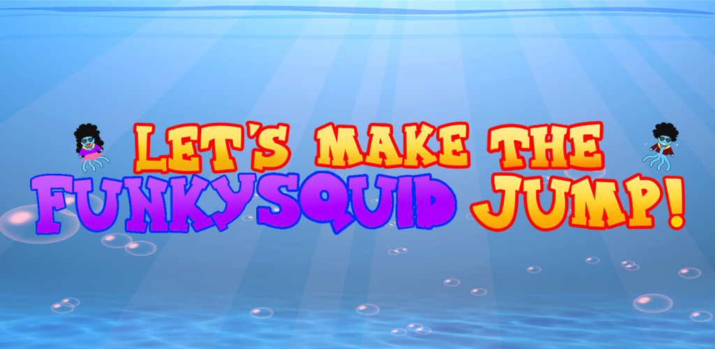 Let's Make The Funky Squid Jump